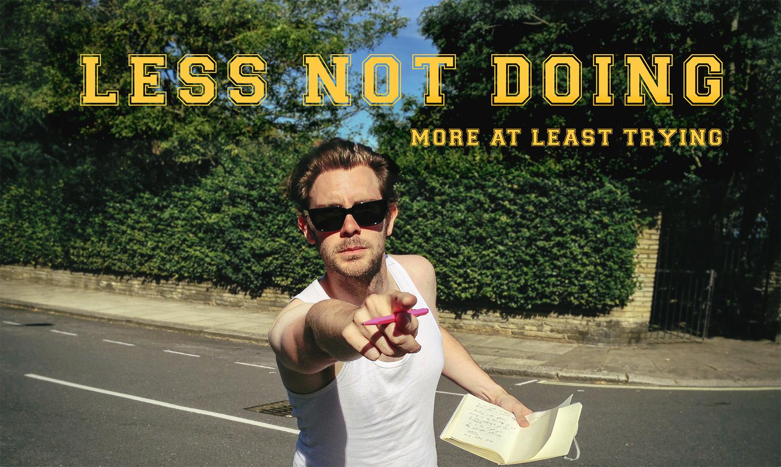 LESS NOT DOING